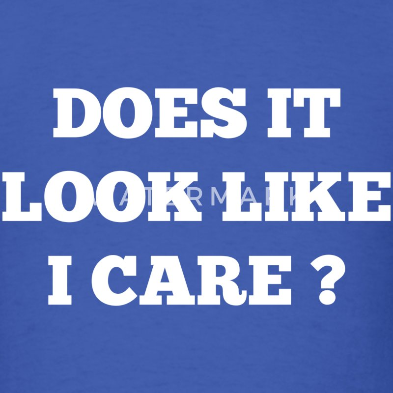 Does It Look Like I Care? - Men's T-Shirt