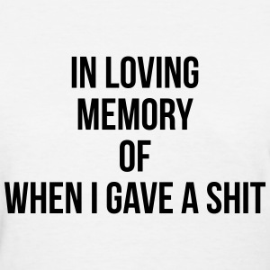 In loving memory of when I gave a shit Women's T-Shirts - Women's T-Shirt