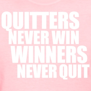 Ladies T-Shirt Quitters Never Win - Women's T-Shirt
