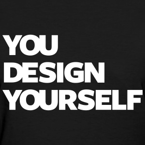 YOU DESIGN YOURSELF - Women's T-Shirt