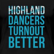 Design ~ Highland Dancers Turnout Better - Fitted Shirt