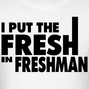 I PUT THE FRESH IN FRESHMAN - Men's T-Shirt