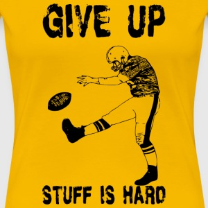 Funny Football: Give Up Women's T-Shirts - Women's Premium T-Shirt