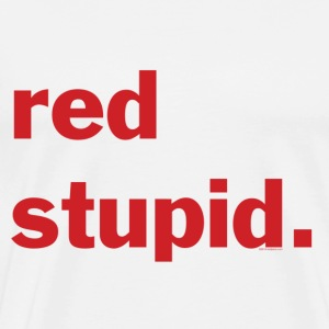 red stupid. - Republican Syndicate Faithful - Wh - Men's Premium T-Shirt