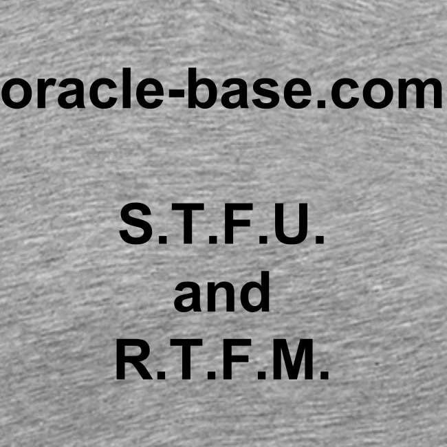 oracle-base.com S.T.F.U. and R.T.F.M.