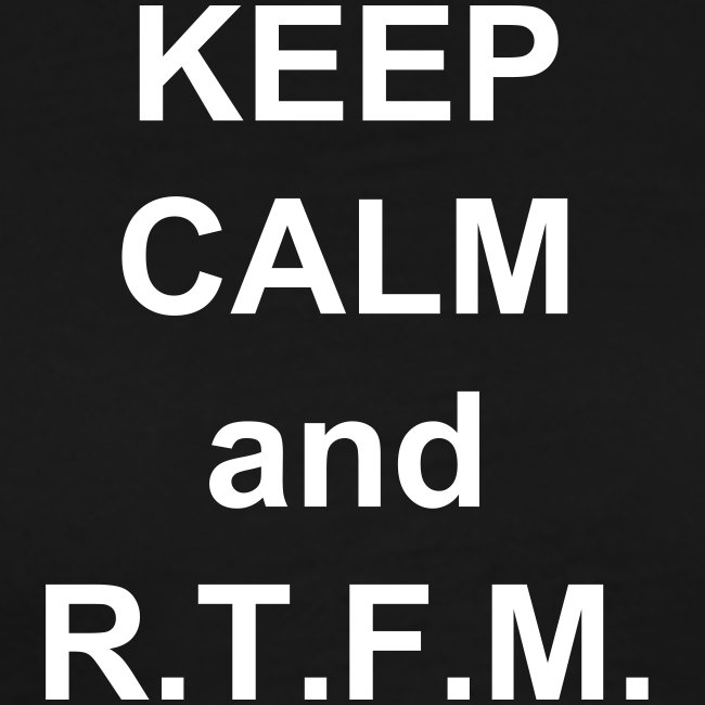 KEEP CALM and R.T.F.M.