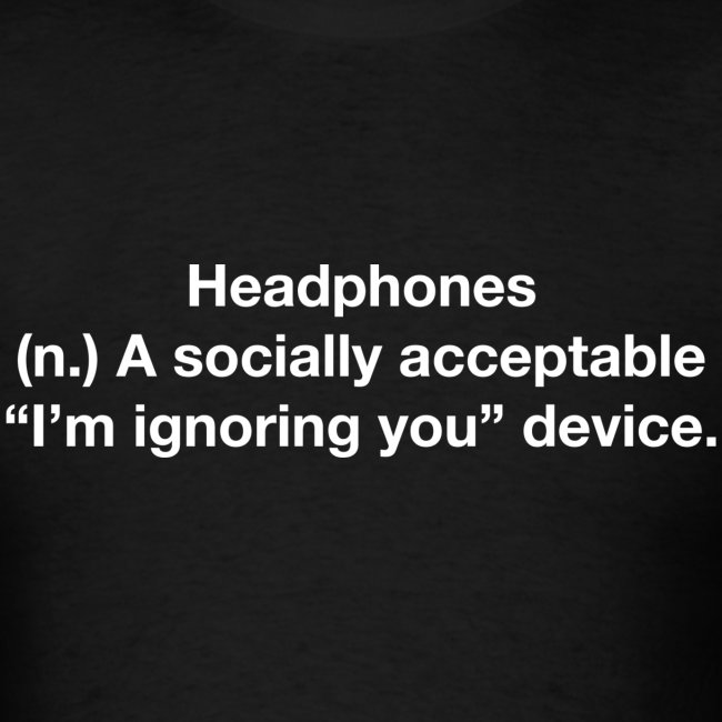 Headphones - Ignoring you