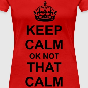 keep calm ok not that calm Women's T-Shirts - Women's Premium T-Shirt