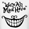 we're all mad here - Men's T-Shirt