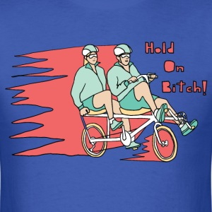 recumbent bike hold on bitch T-Shirts - Men's T-Shirt