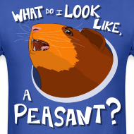 Design ~ What Do I Look Like, a Peasant? Men's T-Shirt