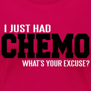 I just had chemo. What's your excuse? Women's T-Shirts - Women's Premium T-Shirt