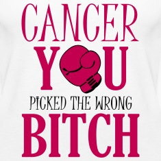 Cancer - you picked the wrong bitch Tanks