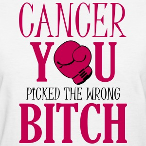 Cancer - you picked the wrong bitch T-shirts - T-shirt pour femmes