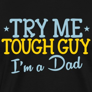 TRY me tough guy I'm a DAD T-Shirts - Men's Premium T-Shirt