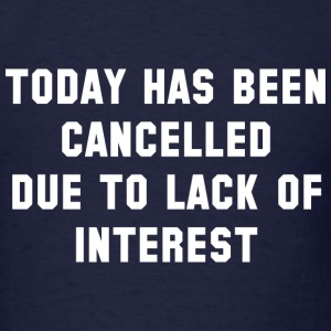 Today Has Been Cancelled - Men's T-Shirt