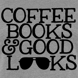 Coffee, Books & Good Looks T-shirt - Women's Premium T-Shirt