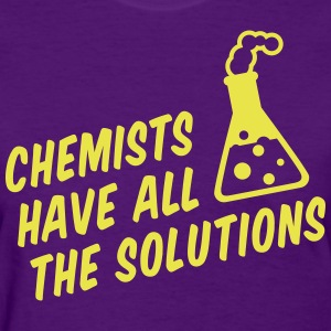 Chemists have all the solutions - Women's T-Shirt