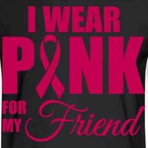 I wear pink for my friend Long Sleeve Shirts - Men's Long Sleeve T-Shirt
