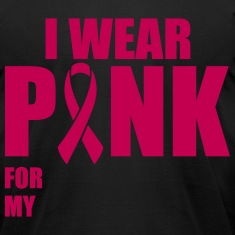 I wear pink for my YOUR TEXT T-Shirts