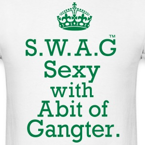 SWAG SEXY WITH ABIT OF GANGSTER - Men's T-Shirt