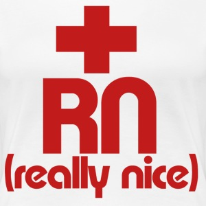 RN Nurse really nice - Women's Premium T-Shirt
