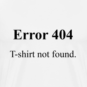 ERROR 404: T-shirt Not Found T-Shirts - Men's Premium T-Shirt