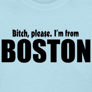 Bitch Please From Boston Pride Funny Shirt TShirts Women's T-Shirts - Women's T-Shirt