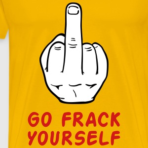 Go Frack Yourself! T-Shirts - Men's Premium T-Shirt