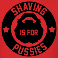 Design ~ Shaving Is For Pussies
