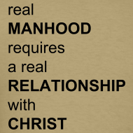 Design ~ Real Manhood Quote