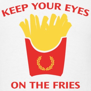 Keep Your Eyes On The Fries - Men's T-Shirt