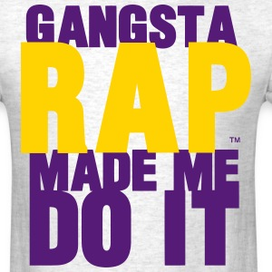 GANGSTA RAP MADE ME DO IT - Men's T-Shirt