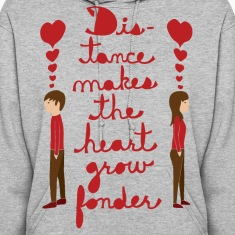 distance makes the heart grow fonder  Hoodies