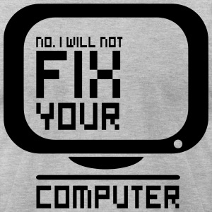 No. I will not fix your computer. T-Shirts - Men's T-Shirt by American Apparel