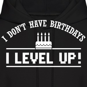 I don't have birthdays. I level up! Hoodies - Men's Hoodie