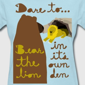 dare to bear the lion in its own den Women's T-Shirts - Women's T-Shirt