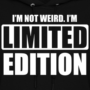 I'm not weird. I'm limited edition Hoodies - Women's Hoodie