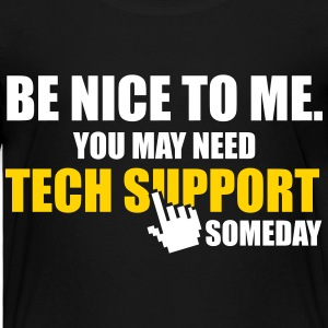 Be nice to me. You may need tech support someday. Baby & Toddler Shirts - Toddler Premium T-Shirt