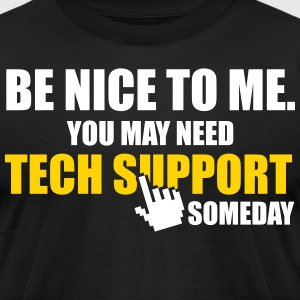 Be nice to me. You may need tech support someday. T-Shirts - Men's T-Shirt by American Apparel