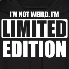 I'm not weird. I'm limited edition Hoodies