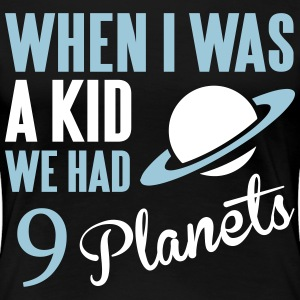 When I was a kid we had 9 planets. T-shirts - T-shirt premium pour femmes