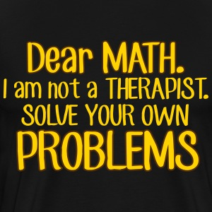 Dear Math. Solve your own problems T-Shirts - Men's Premium T-Shirt