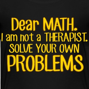 Dear Math. Solve your own problems Kids' Shirts - Kids' Premium T-Shirt