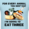 For every animal you don't eat, I'm going to eat three - Men's T-Shirt