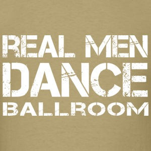 Real Men Dance Ballroom - Men's T-Shirt