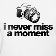 Design ~ i never miss a moment Women's T-Shirts
