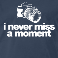 Design ~ i never miss a moment T-Shirts