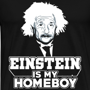 Einstein Is My Homeboy T-Shirts - Men's Premium T-Shirt