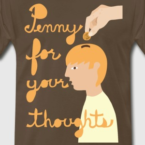 penny for your thoughts T-Shirts - Men's Premium T-Shirt